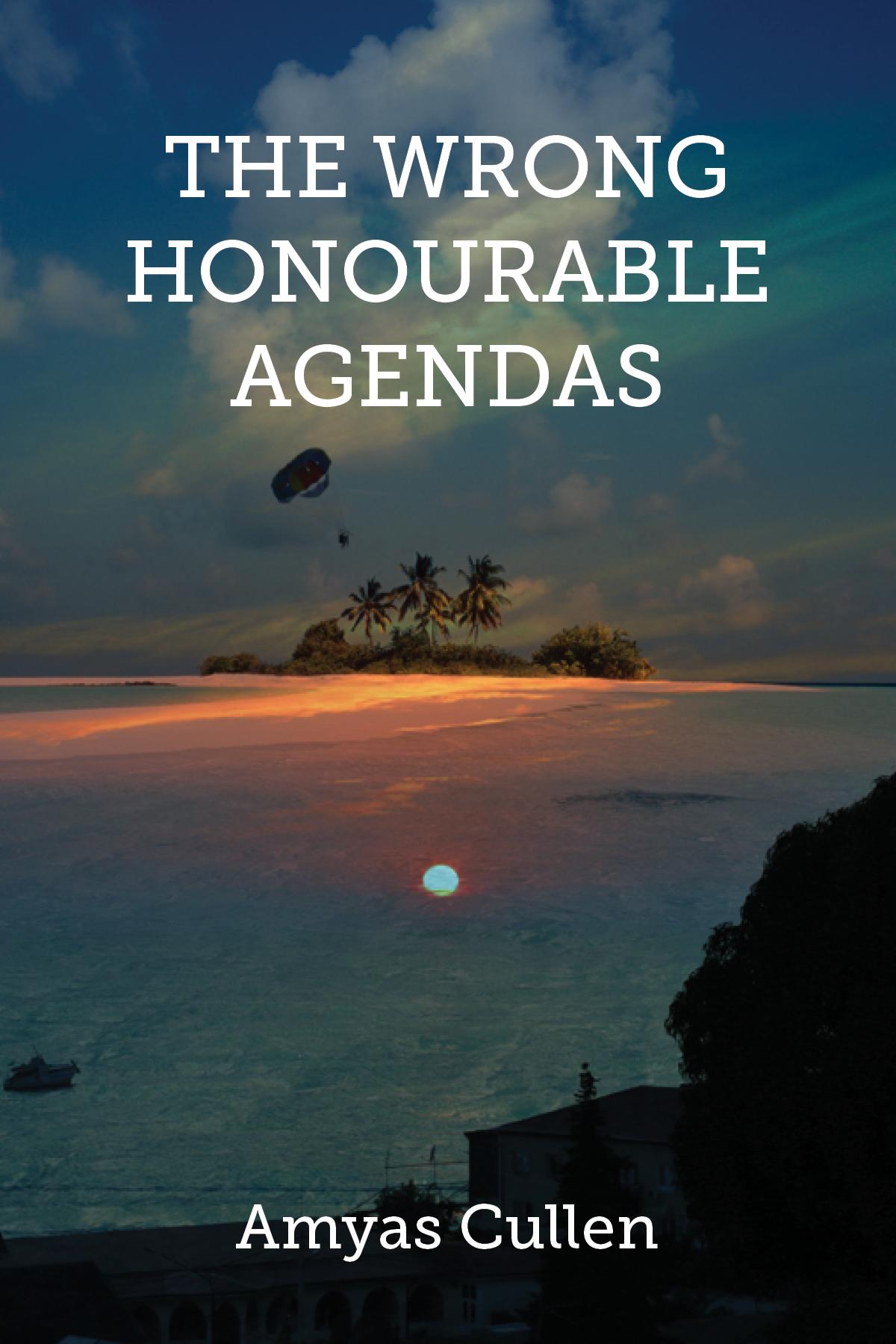 The Wrong Honourable Agendas Amyas Cullen