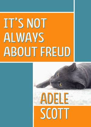 Its Not Always About Freud Adele Scott